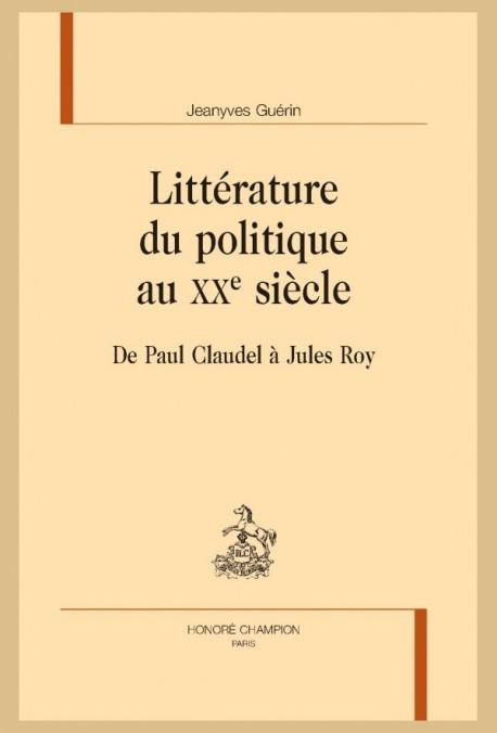 LITTÉRATURE DU POLITIQUE AU XX E SIÈCLE