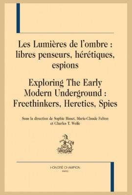 LES LUMIÈRES DE L'OMBRE : LIBRES PENSEURS, HÉRÉTIQUES, ESPIONS