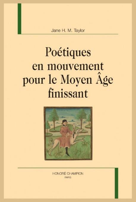 POÉTIQUES EN MOUVEMENT POUR LE MOYEN ÂGE FINISSANT