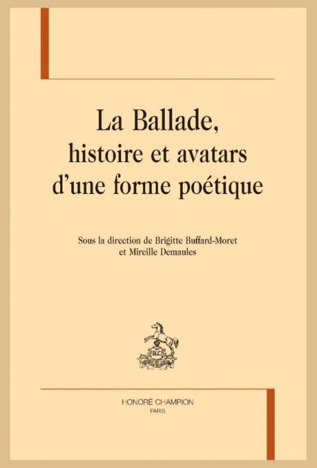 LA BALLADE, HISTOIRE ET AVATARS D'UNE FORME POÉTIQUE