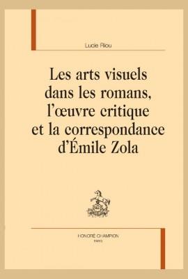 LES ARTS VISUELS DANS LES ROMANS, L'OEUVRE CRITIQUE ET LA CORRESPONDANCE D'ÉMILE ZOLA