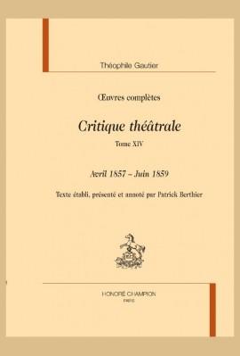 OEUVRES COMPLÈTES. SECTION VI. CRITIQUE THÉÂTRALE. TOME XIV. AVRIL 1857 - JUIN 1859