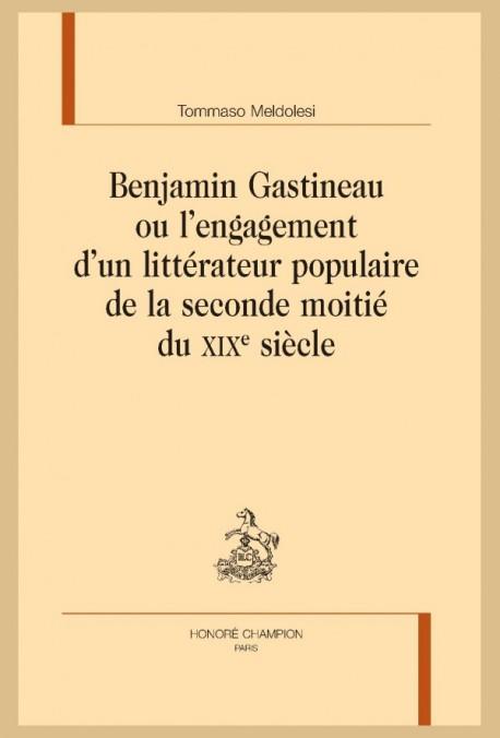BENJAMIN GASTINEAU OU L'ENGAGEMENT D'UN LITTÉRATEUR POPULAIRE DE LA SECONDE MOITIÉ DU XIXE SIÈCLE