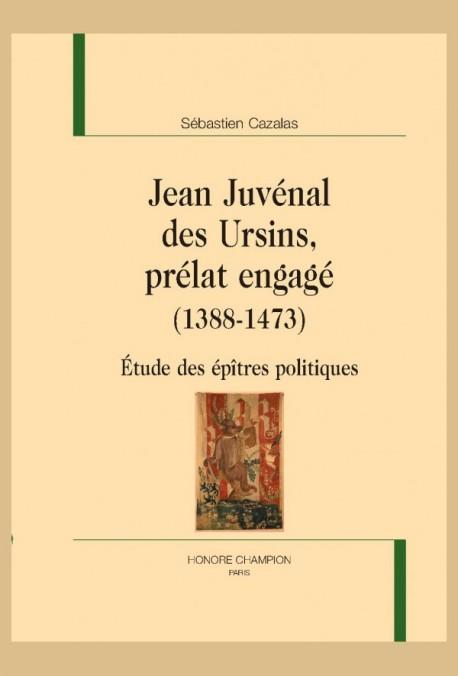 JEAN JUVENAL DES URSINS, PRÉLAT ENGAGÉ (1388-1473)