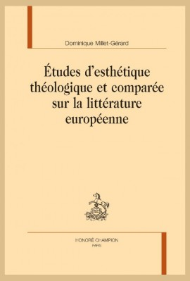 ÉTUDES D'ESTHÉTIQUE THÉOLOGIQUE ET COMPARÉE SUR LA LITTÉRATURE EUROPÉENNE