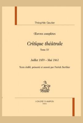 OEUVRES COMPLÈTES. SECTION VI. CRITIQUE THÉÂTRALE. TOME XV. JUILLET 1859 - MAI 1861