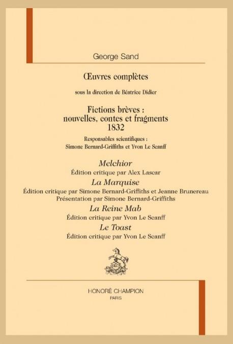OEUVRES COMPLÈTES. FICTIONS BRÈVES 1832 : MELCHIOR, LA MARQUISE, LA REINE MAB, LE TOAST