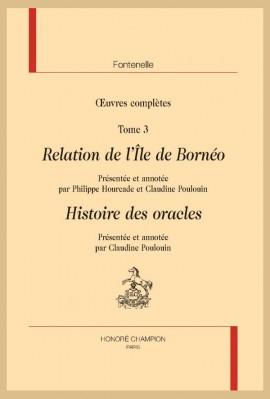 ŒUVRES COMPLÈTES . TOME 3 : RELATION DE L'ÎLE DE BORNEO. HISTOIRE DES ORACLES