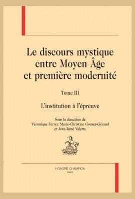 LE DISCOURS MYSTIQUE ENTRE MOYEN ÂGE ET PREMIÈRE MODERNITÉ. TOME 3 : L'INSTITUTION À L'ÉPREUVE