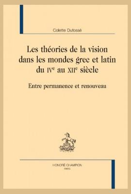 LES THÉORIES DE LA VISION DANS LES MONDES GREC ET LATIN DU IVE AU XIIE SIÈCLE
